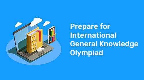 How to Prepare for IGKO General Knowledge Olympiad 2020?