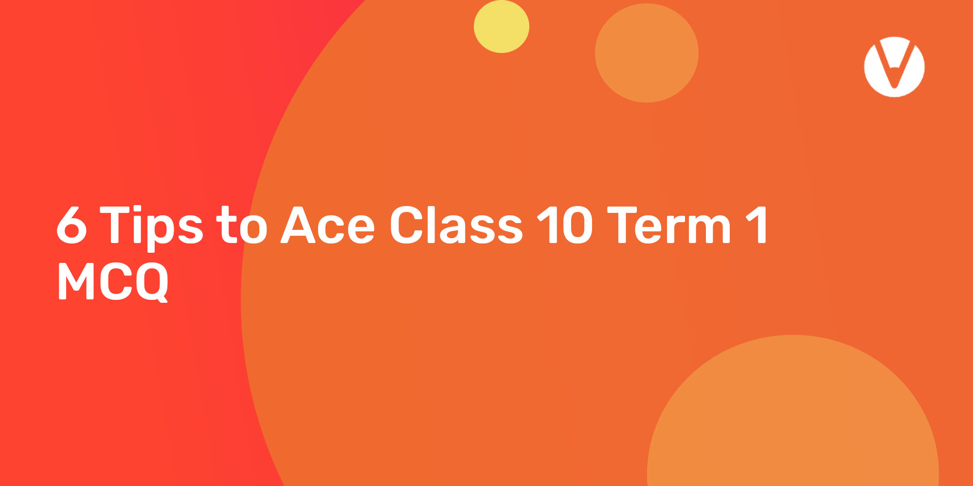 6 Tips to Ace Class 10 Term 1 MCQ